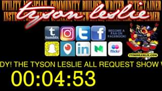 Watch Welcome to the ALL REQUEST Tyson Leslie show!